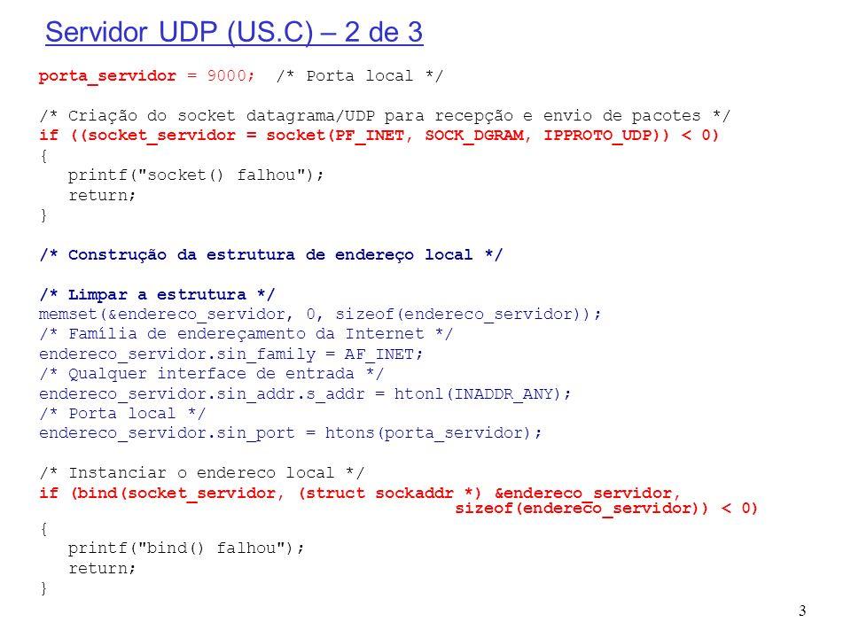 Servidor UDP (US.C) – 2 de 3 porta_servidor = 9000; /* Porta local */