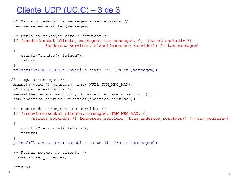 Cliente UDP (UC.C) – 3 de 3 /* Salva o tamanho da mensagem a ser enviada */ tam_mensagem = strlen(mensagem);