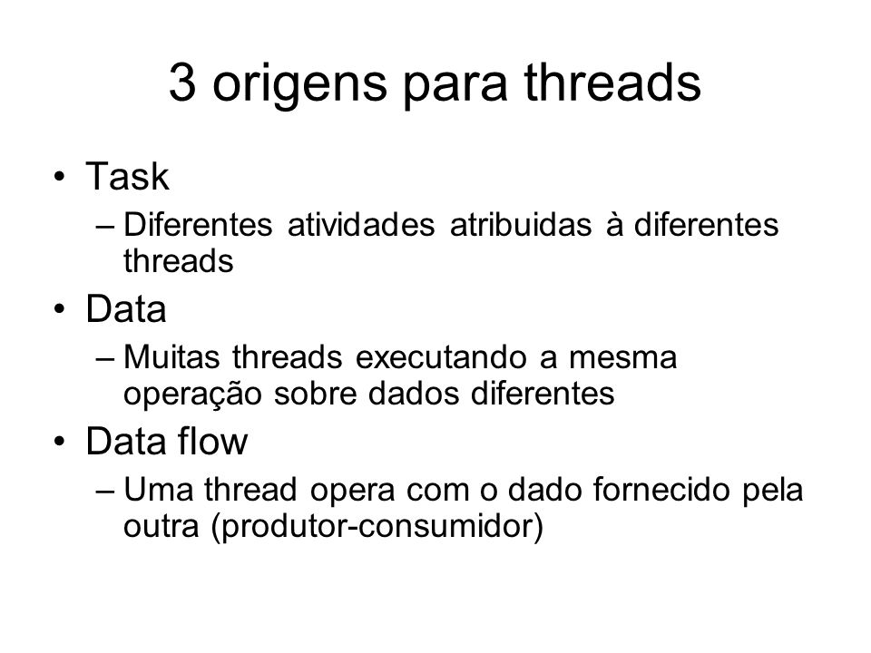 3 origens para threads Task Data Data flow