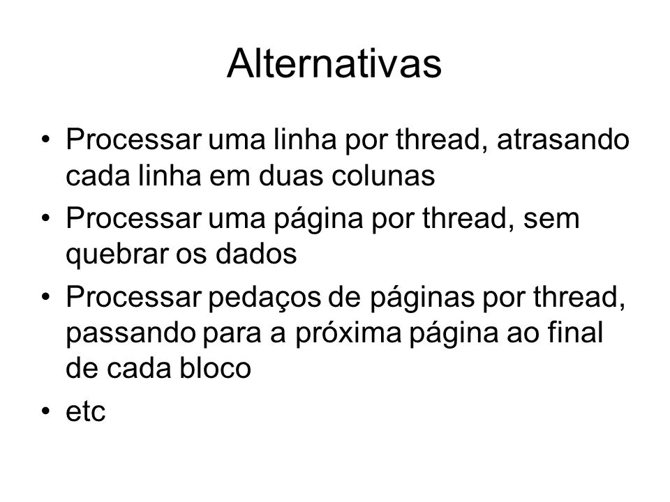 Alternativas Processar uma linha por thread, atrasando cada linha em duas colunas. Processar uma página por thread, sem quebrar os dados.