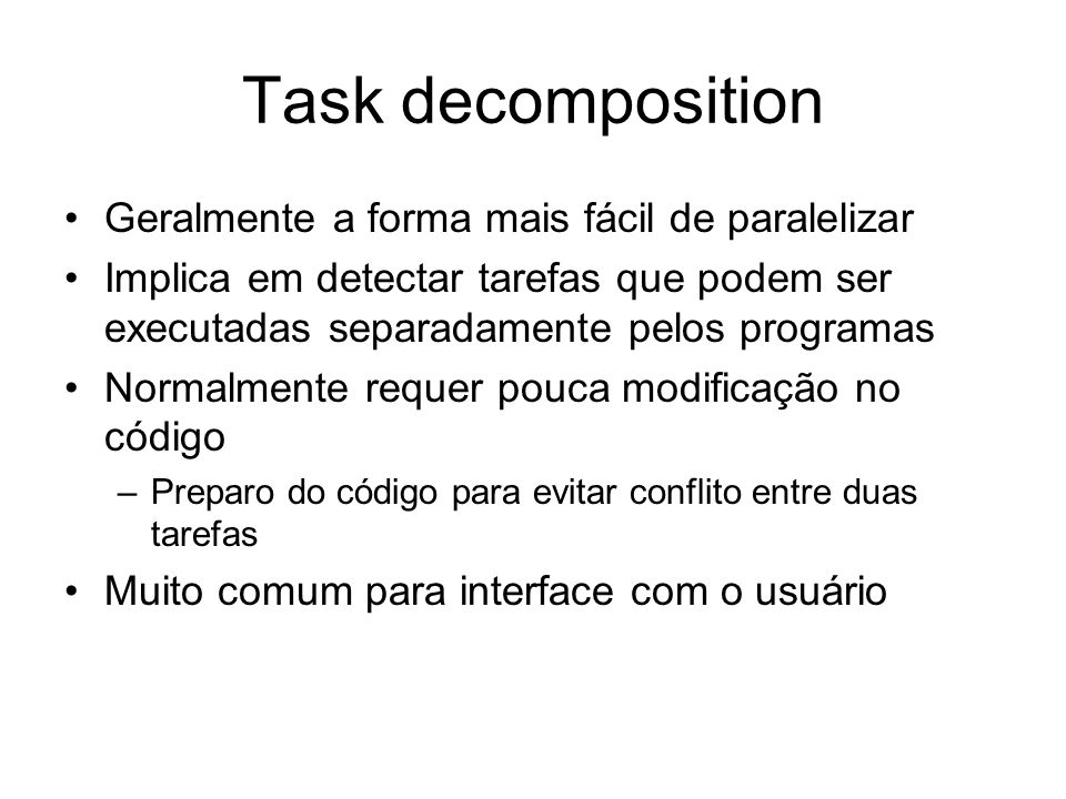 Task decomposition Geralmente a forma mais fácil de paralelizar