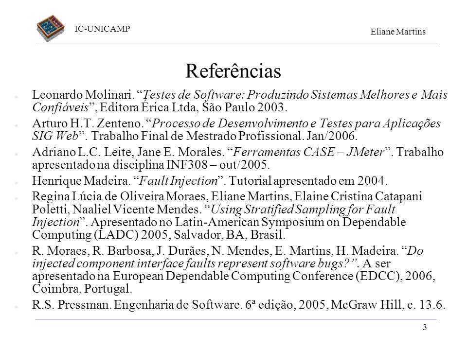 Referências Leonardo Molinari. Testes de Software: Produzindo Sistemas Melhores e Mais Confiáveis , Editora Érica Ltda, São Paulo 2003.