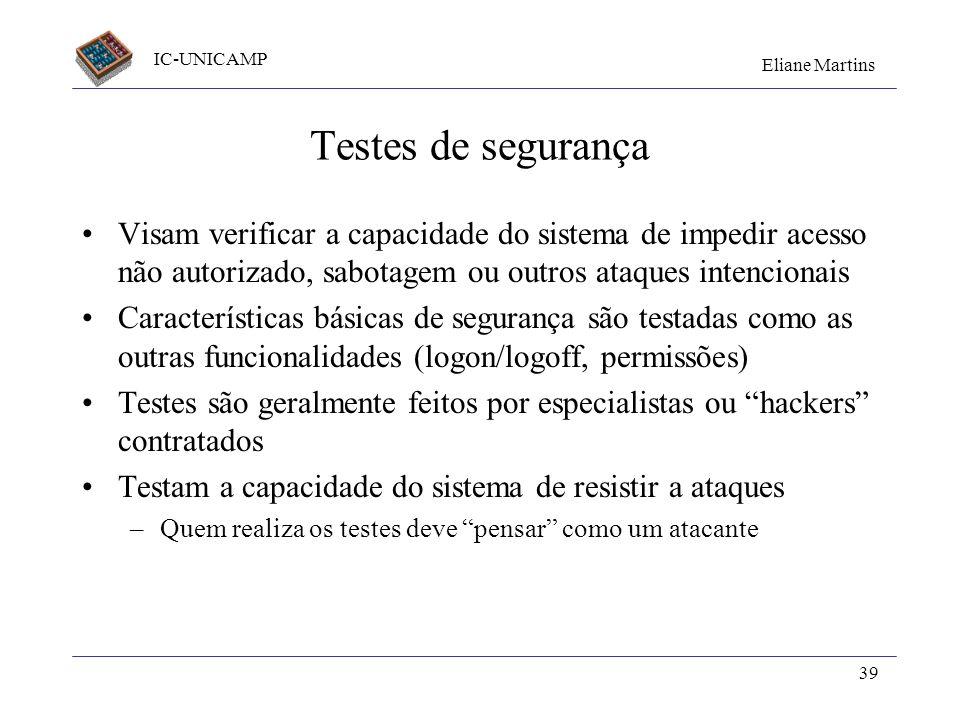 Testes de segurança Visam verificar a capacidade do sistema de impedir acesso não autorizado, sabotagem ou outros ataques intencionais.