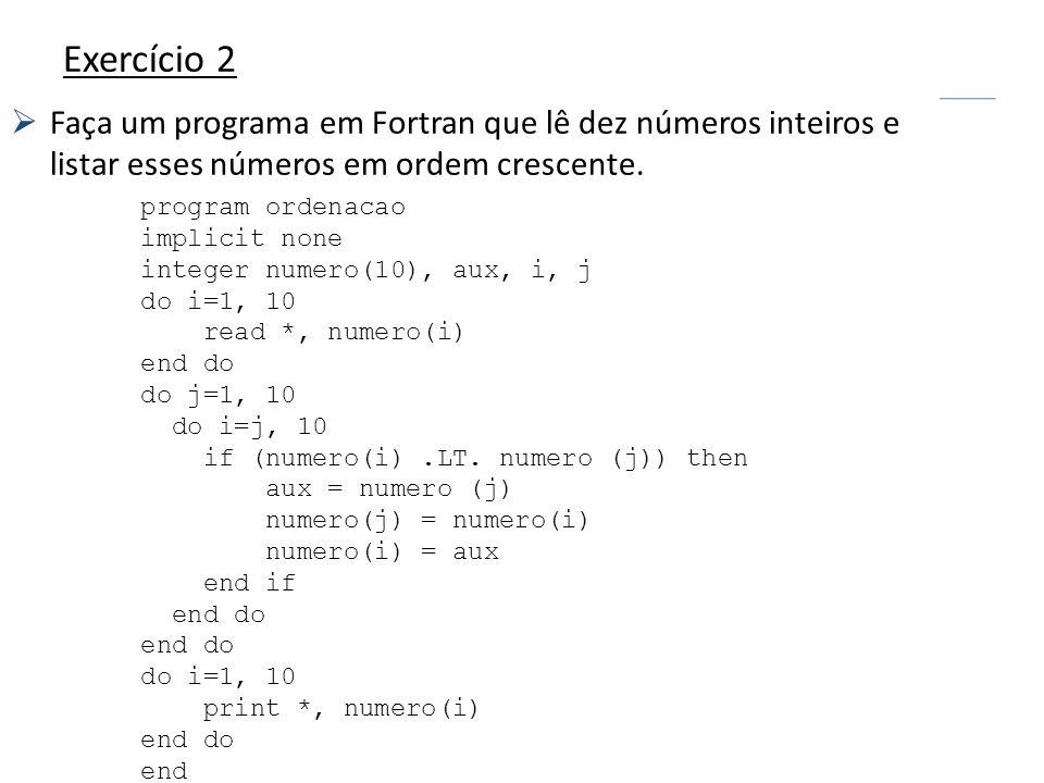 Exercício 2Faça um programa em Fortran que lê dez números inteiros e listar esses números em ordem crescente.