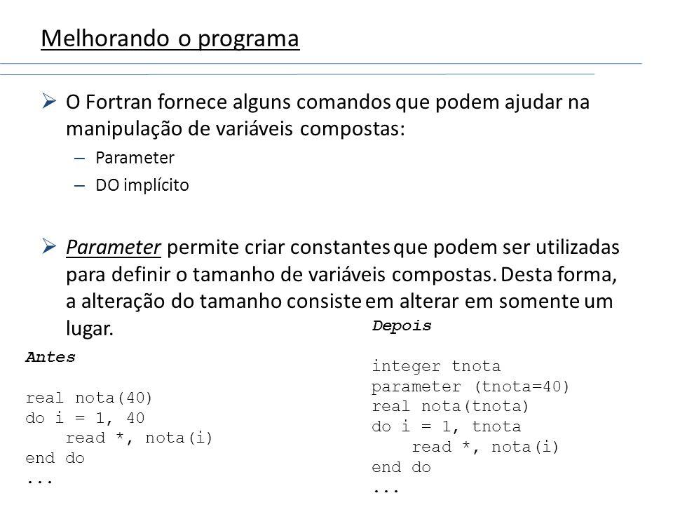 Melhorando o programa O Fortran fornece alguns comandos que podem ajudar na manipulação de variáveis compostas:
