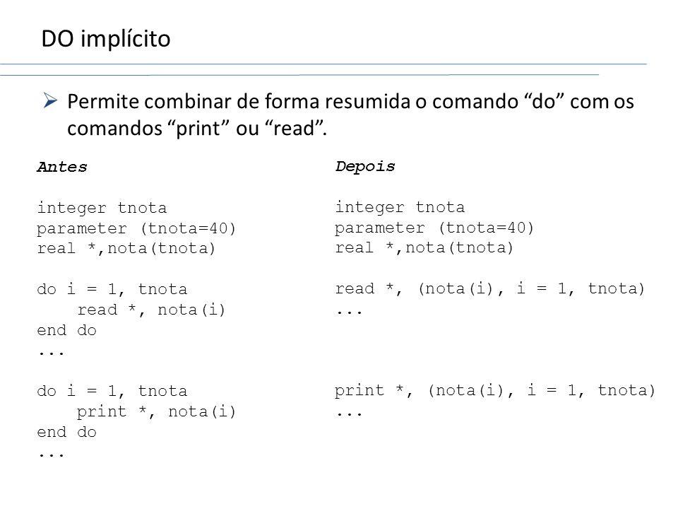 DO implícito Permite combinar de forma resumida o comando do com os comandos print ou read . Antes.