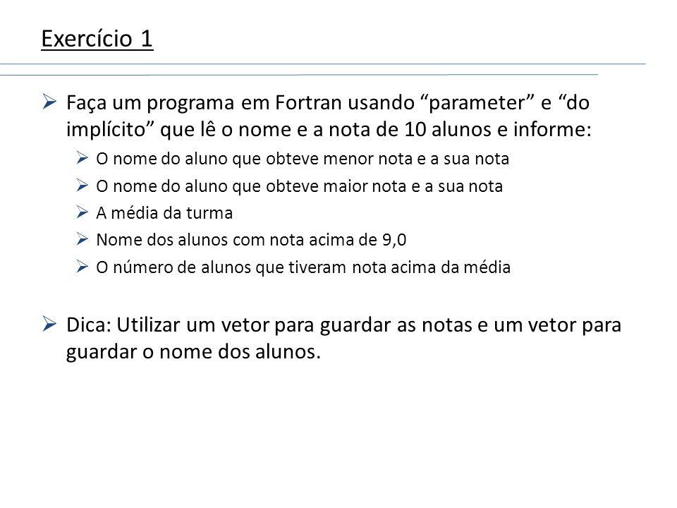Exercício 1Faça um programa em Fortran usando parameter e do implícito que lê o nome e a nota de 10 alunos e informe: