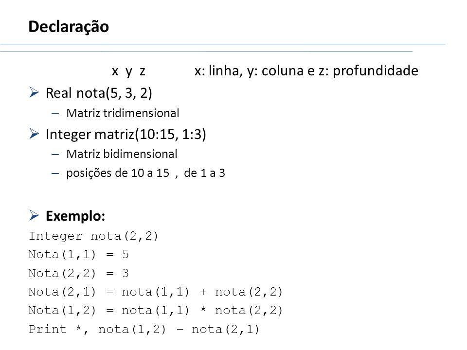 Declaração x y z x: linha, y: coluna e z: profundidade