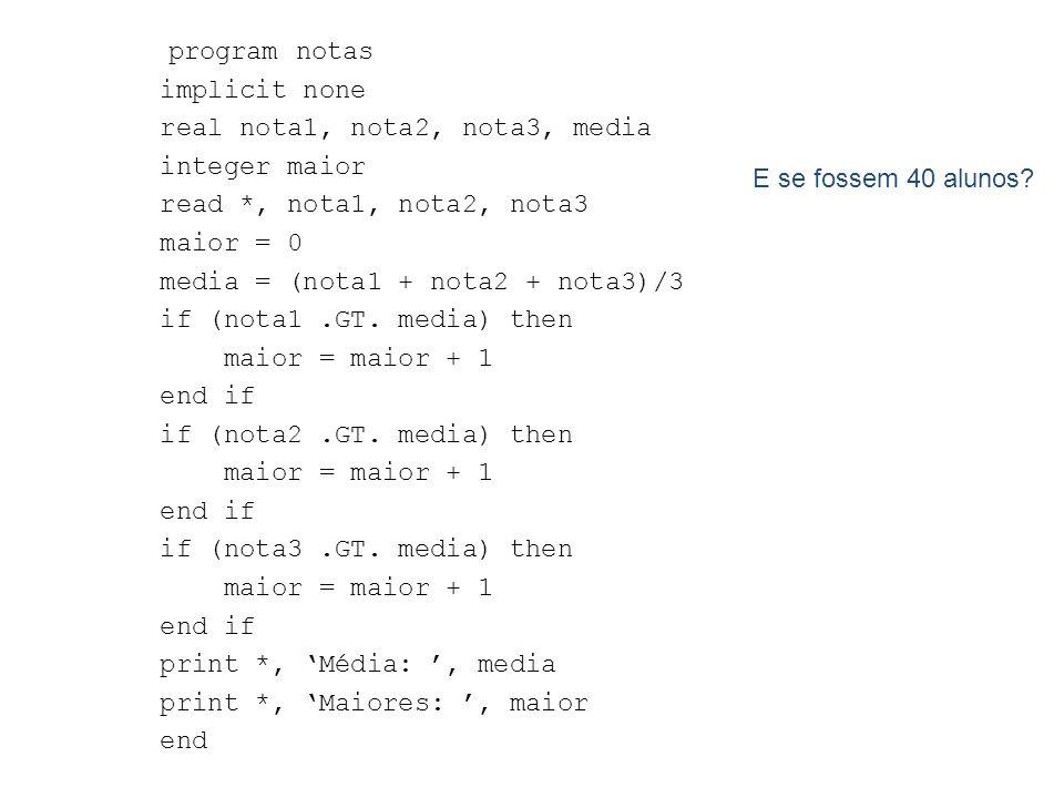 program notasimplicit none. real nota1, nota2, nota3, media. integer maior. read *, nota1, nota2, nota3.