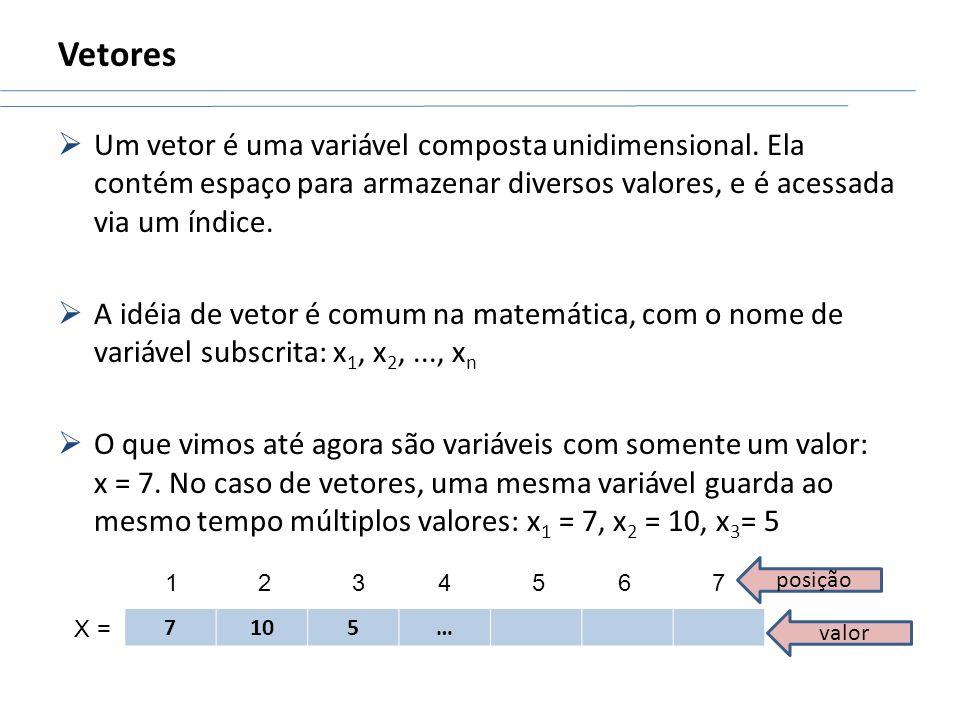 VetoresUm vetor é uma variável composta unidimensional. Ela contém espaço para armazenar diversos valores, e é acessada via um índice.