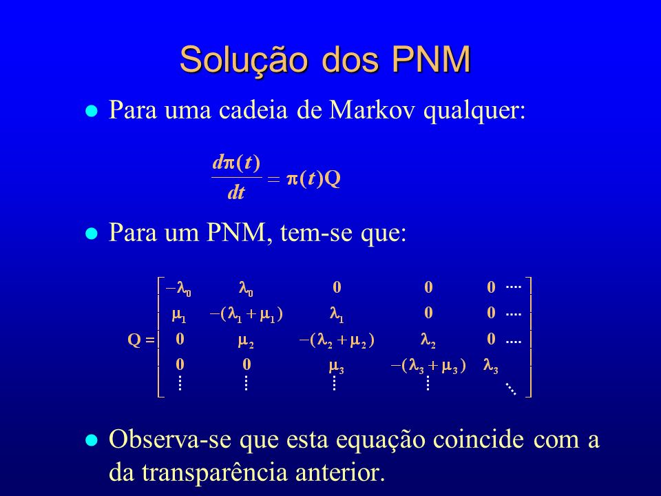 Solução dos PNM Para uma cadeia de Markov qualquer: