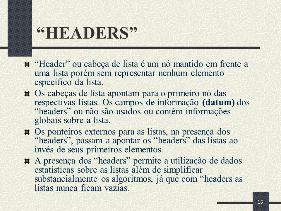 HEADERS Header ou cabeça de lista é um nó mantido em frente a uma lista porém sem representar nenhum elemento específico da lista.