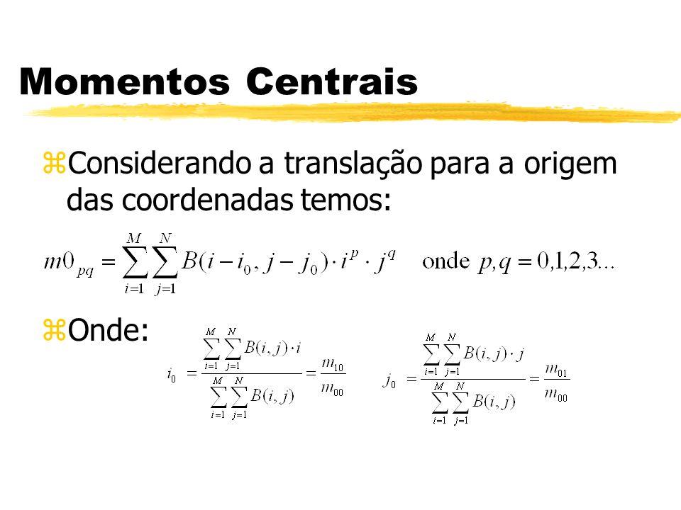 Momentos Centrais Considerando a translação para a origem das coordenadas temos: Onde: