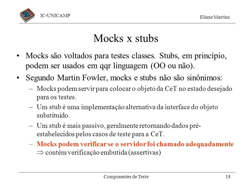Mocks x stubs Mocks são voltados para testes classes. Stubs, em princípio, podem ser usados em qqr linguagem (OO ou não).