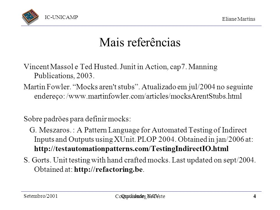 Mais referências Vincent Massol e Ted Husted. Junit in Action, cap7. Manning Publications, 2003.