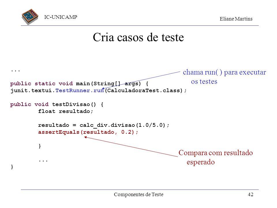 Cria casos de teste chama run( ) para executar os testes