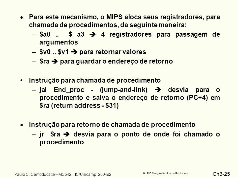 Para este mecanismo, o MIPS aloca seus registradores, para chamada de procedimentos, da seguinte maneira: