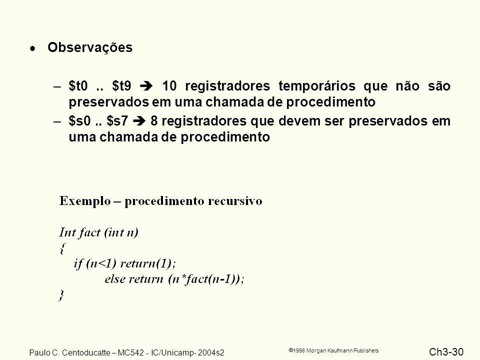 Observações $t0 .. $t9  10 registradores temporários que não são preservados em uma chamada de procedimento.