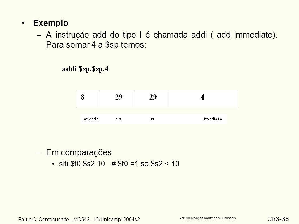 Exemplo A instrução add do tipo I é chamada addi ( add immediate). Para somar 4 a $sp temos: Em comparações.