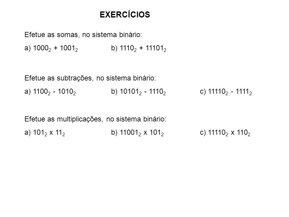 EXERCÍCIOS Efetue as somas, no sistema binário: