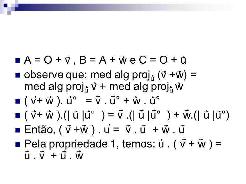A = O + v , B = A + w e C = O + u observe que: med alg proju (v +w) = med alg proju v + med alg proju w.