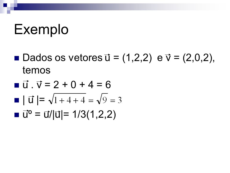 Exemplo Dados os vetores u = (1,2,2) e v = (2,0,2), temos