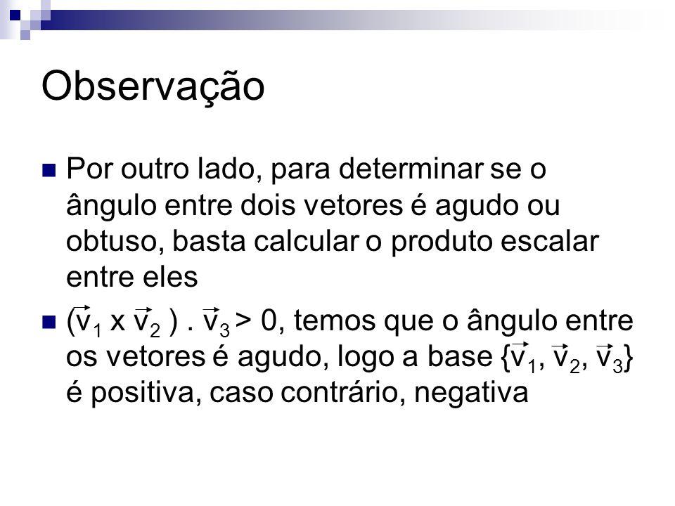 Observação Por outro lado, para determinar se o ângulo entre dois vetores é agudo ou obtuso, basta calcular o produto escalar entre eles.