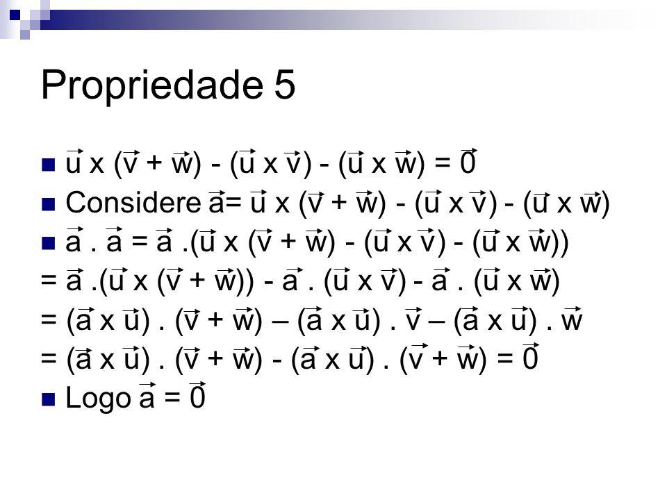 Propriedade 5 u x (v + w) - (u x v) - (u x w) = 0
