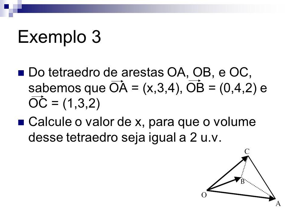 Exemplo 3 Do tetraedro de arestas OA, OB, e OC, sabemos que OA = (x,3,4), OB = (0,4,2) e OC = (1,3,2)
