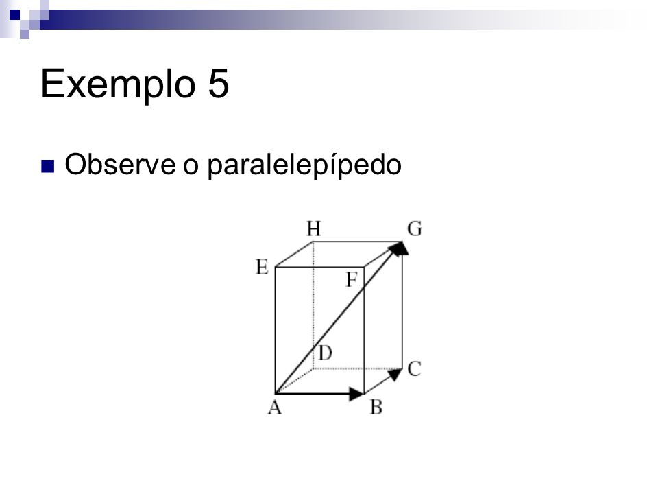 Exemplo 5 Observe o paralelepípedo