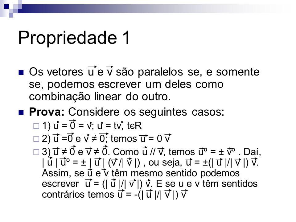 Propriedade 1 Os vetores u e v são paralelos se, e somente se, podemos escrever um deles como combinação linear do outro.