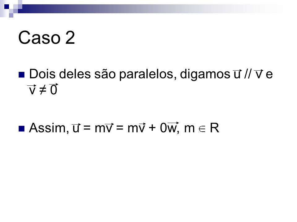 Caso 2 Dois deles são paralelos, digamos u // v e v ≠ 0