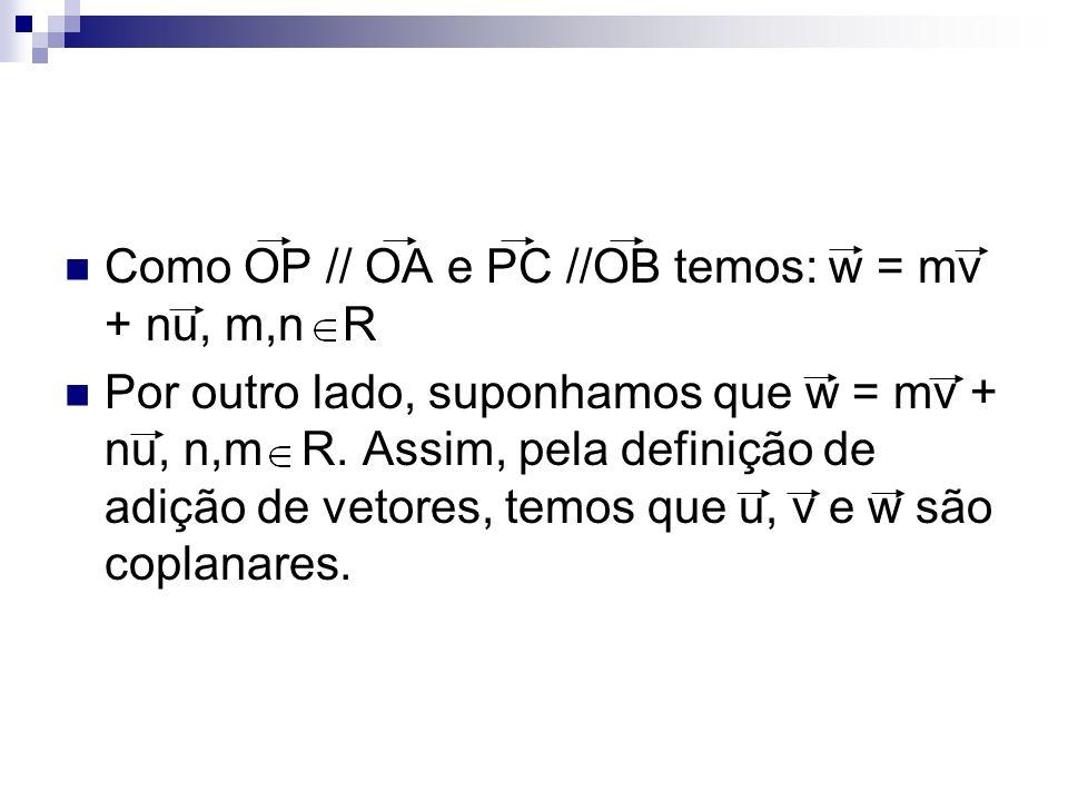 Como OP // OA e PC //OB temos: w = mv + nu, m,n R