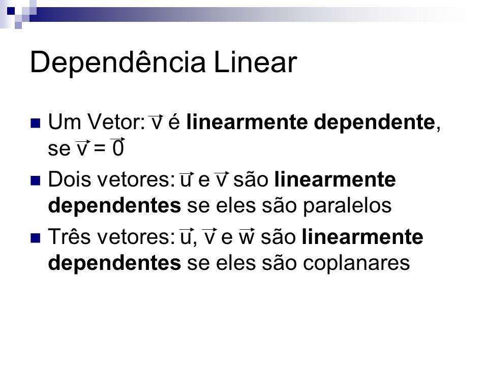 Dependência Linear Um Vetor: v é linearmente dependente, se v = 0