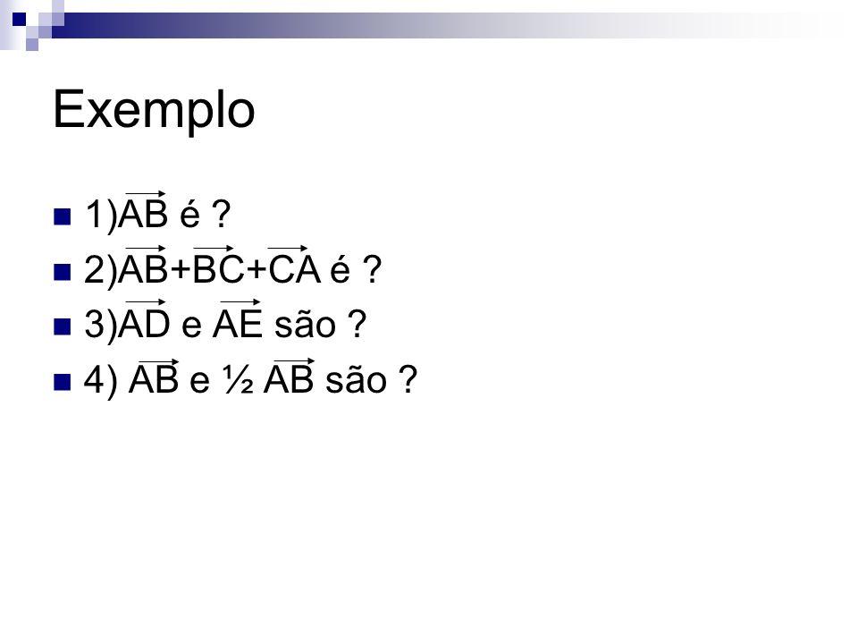 Exemplo 1)AB é 2)AB+BC+CA é 3)AD e AE são 4) AB e ½ AB são