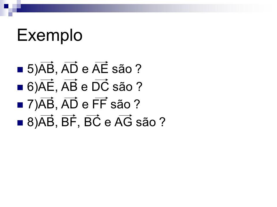 Exemplo 5)AB, AD e AE são 6)AE, AB e DC são 7)AB, AD e FF são