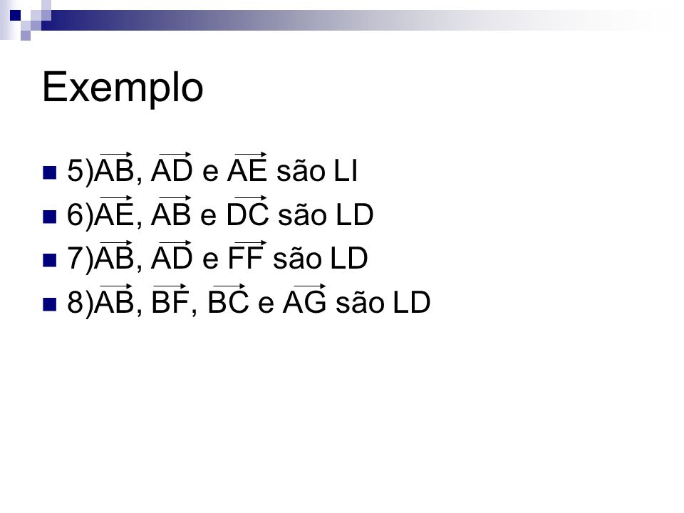 Exemplo 5)AB, AD e AE são LI 6)AE, AB e DC são LD 7)AB, AD e FF são LD
