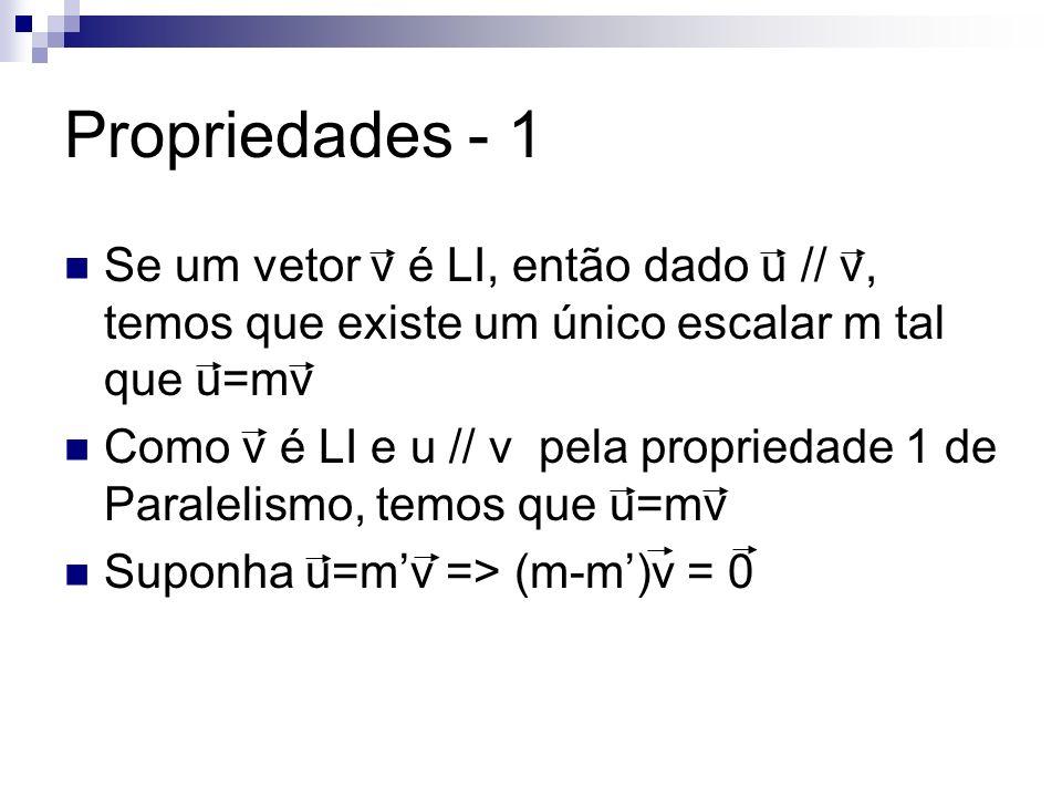 Propriedades - 1 Se um vetor v é LI, então dado u // v, temos que existe um único escalar m tal que u=mv.
