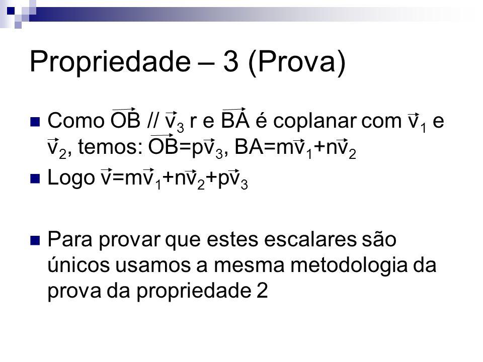 Propriedade – 3 (Prova) Como OB // v3 r e BA é coplanar com v1 e v2, temos: OB=pv3, BA=mv1+nv2. Logo v=mv1+nv2+pv3.