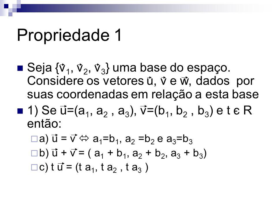 Propriedade 1 Seja {v1, v2, v3} uma base do espaço. Considere os vetores u, v e w, dados por suas coordenadas em relação a esta base.