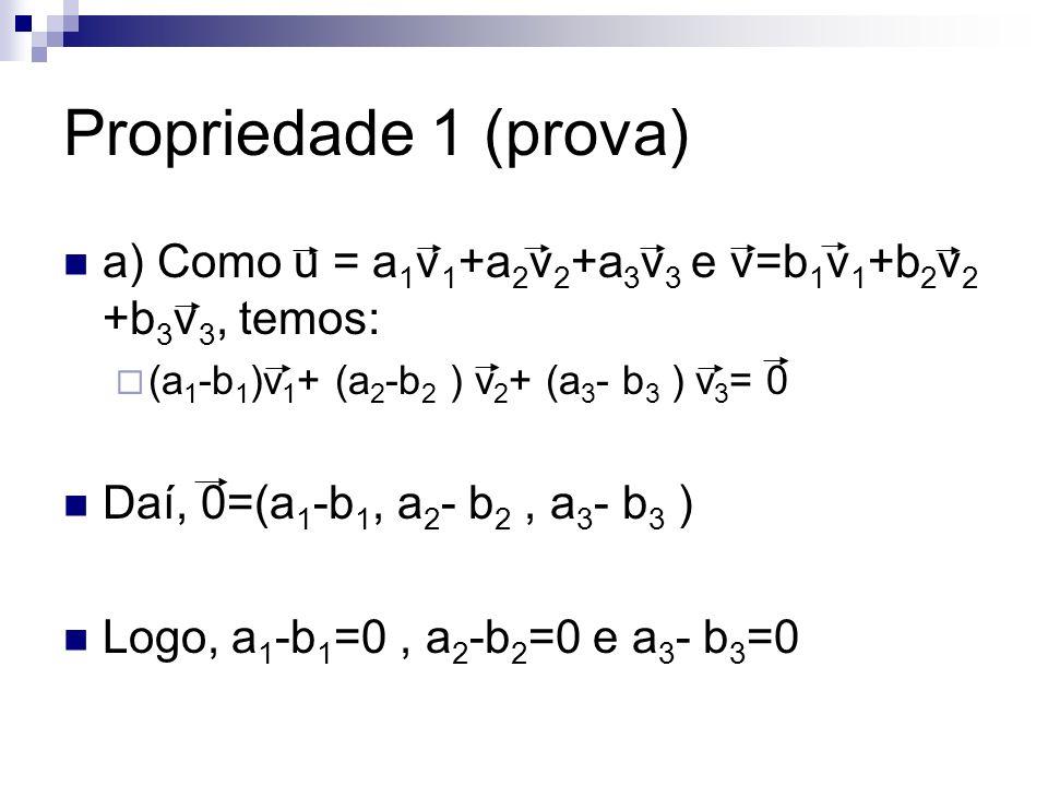 Propriedade 1 (prova) a) Como u = a1v1+a2v2+a3v3 e v=b1v1+b2v2 +b3v3, temos: (a1-b1)v1+ (a2-b2 ) v2+ (a3- b3 ) v3= 0.