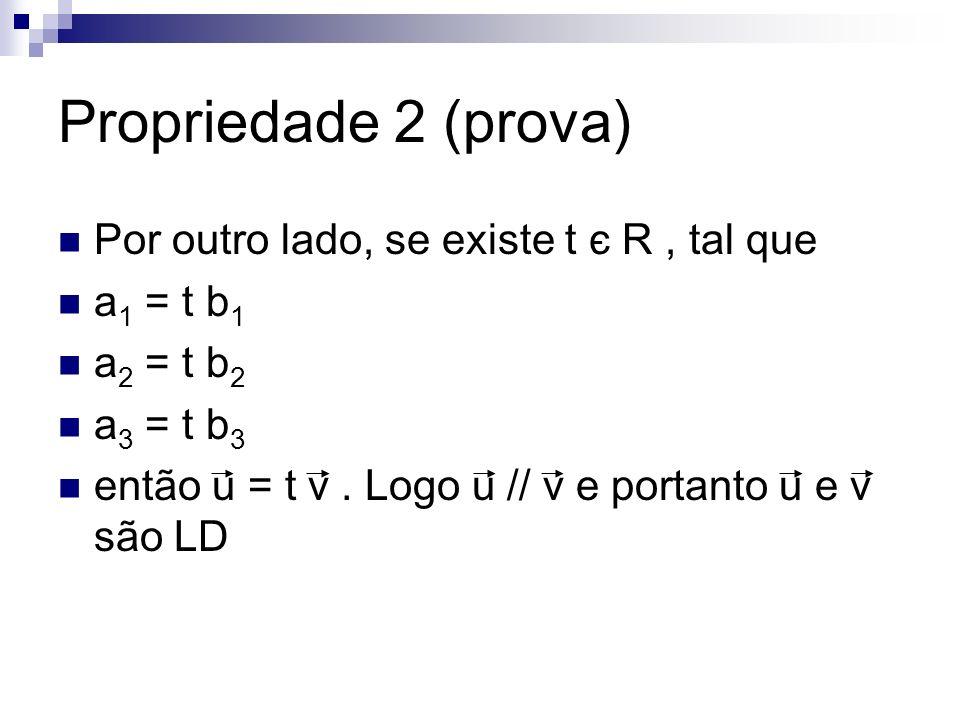 Propriedade 2 (prova) Por outro lado, se existe t є R , tal que