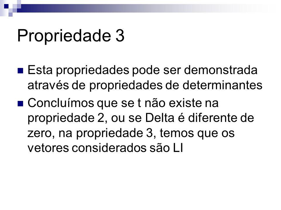 Propriedade 3 Esta propriedades pode ser demonstrada através de propriedades de determinantes.