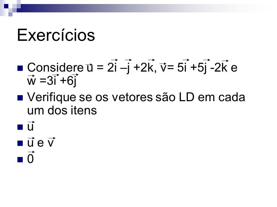Exercícios Considere u = 2i –j +2k, v= 5i +5j -2k e w =3i +6j