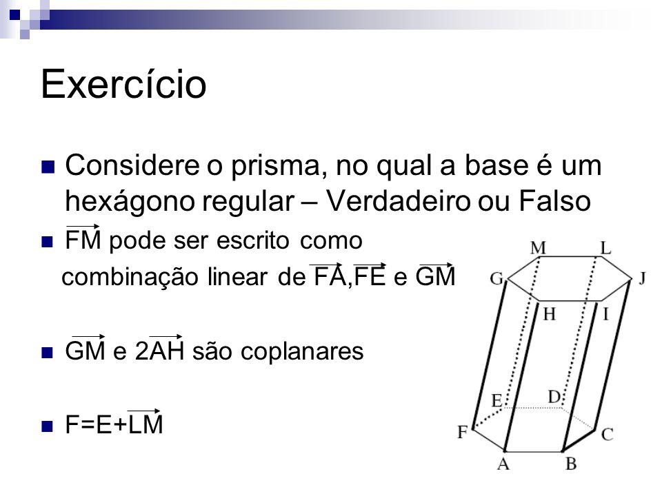 Exercício Considere o prisma, no qual a base é um hexágono regular – Verdadeiro ou Falso. FM pode ser escrito como.