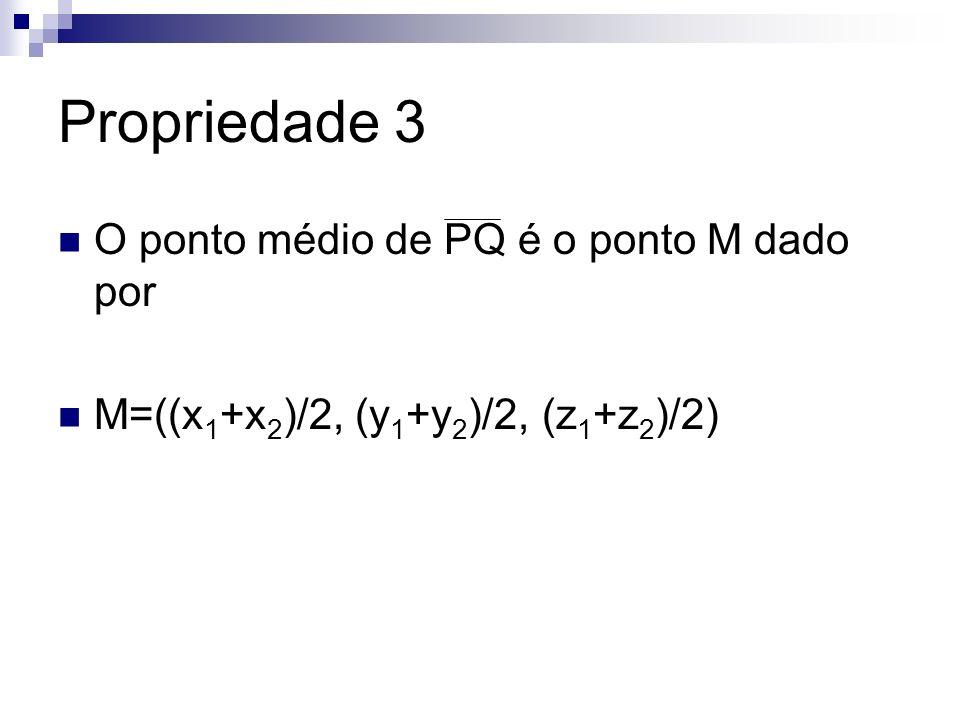 Propriedade 3 O ponto médio de PQ é o ponto M dado por