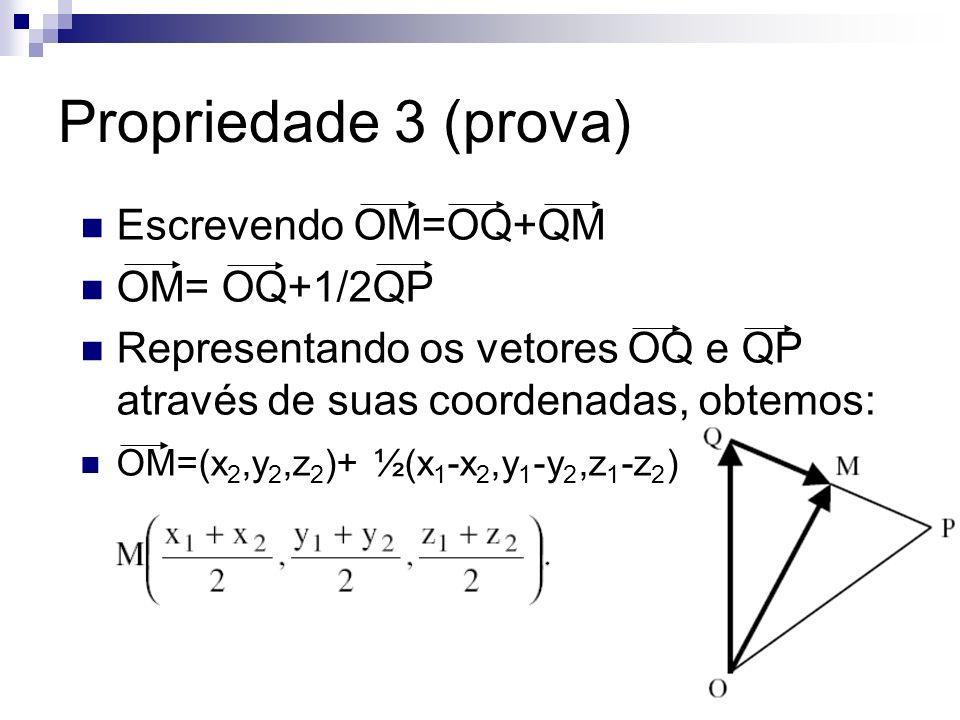 Propriedade 3 (prova) Escrevendo OM=OQ+QM OM= OQ+1/2QP