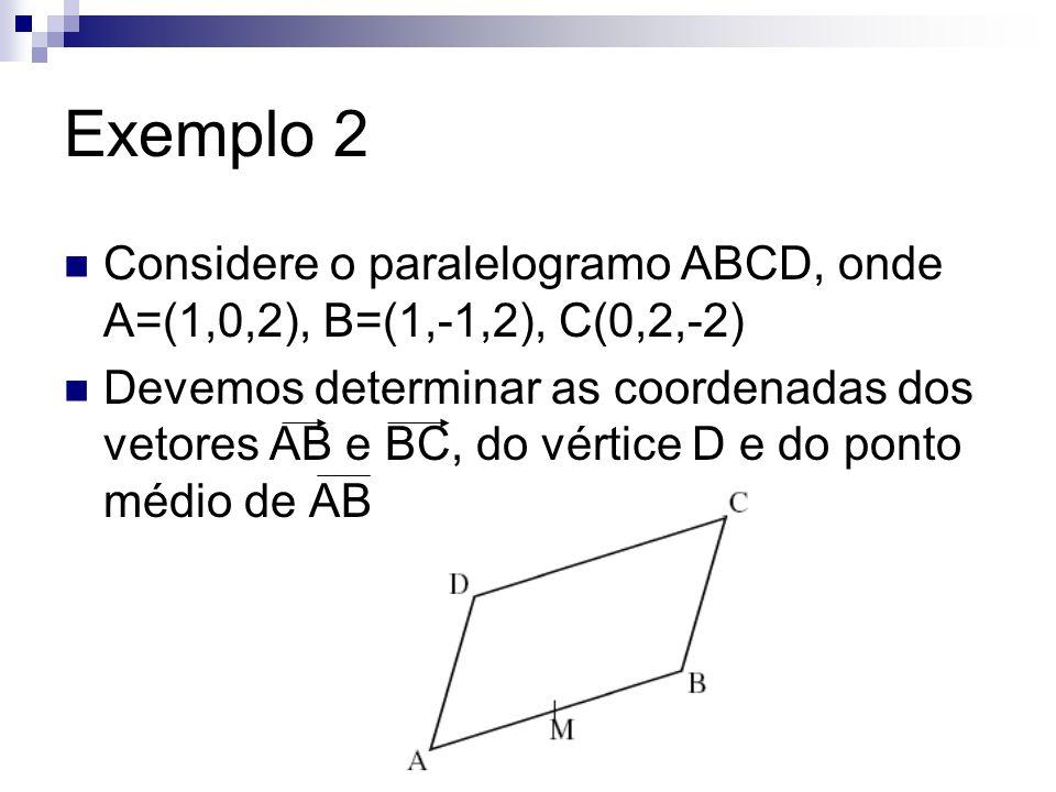 Exemplo 2 Considere o paralelogramo ABCD, onde A=(1,0,2), B=(1,-1,2), C(0,2,-2)