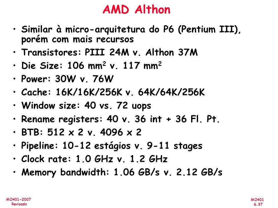 AMD Althon Similar à micro-arquitetura do P6 (Pentium III), porém com mais recursos. Transistores: PIII 24M v. Althon 37M.