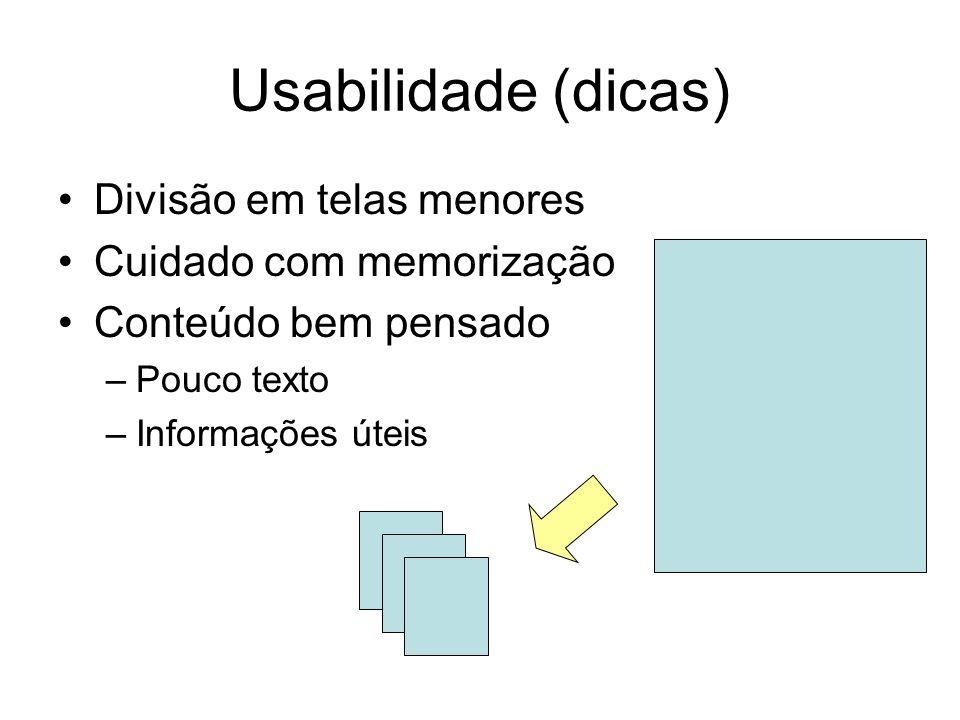 Usabilidade (dicas) Divisão em telas menores Cuidado com memorização